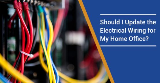 Should I Update the Electrical Wiring for My Home Office?